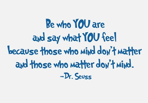 be-who-you-are-and-say-what-you-feel-because-those-who-mind-dont-matter-and-those-who-matter-dont-mind-dr
